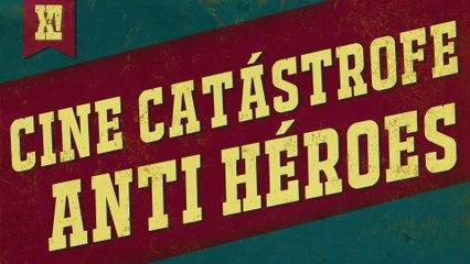 Cine catástrofe y anti héroes | XPOILERS!