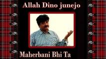 Allah Dino junejo - Maherbani Bhi Ta