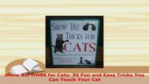 PDF  Show Biz Tricks for Cats 30 Fun and Easy Tricks You Can Teach Your Cat PDF Online