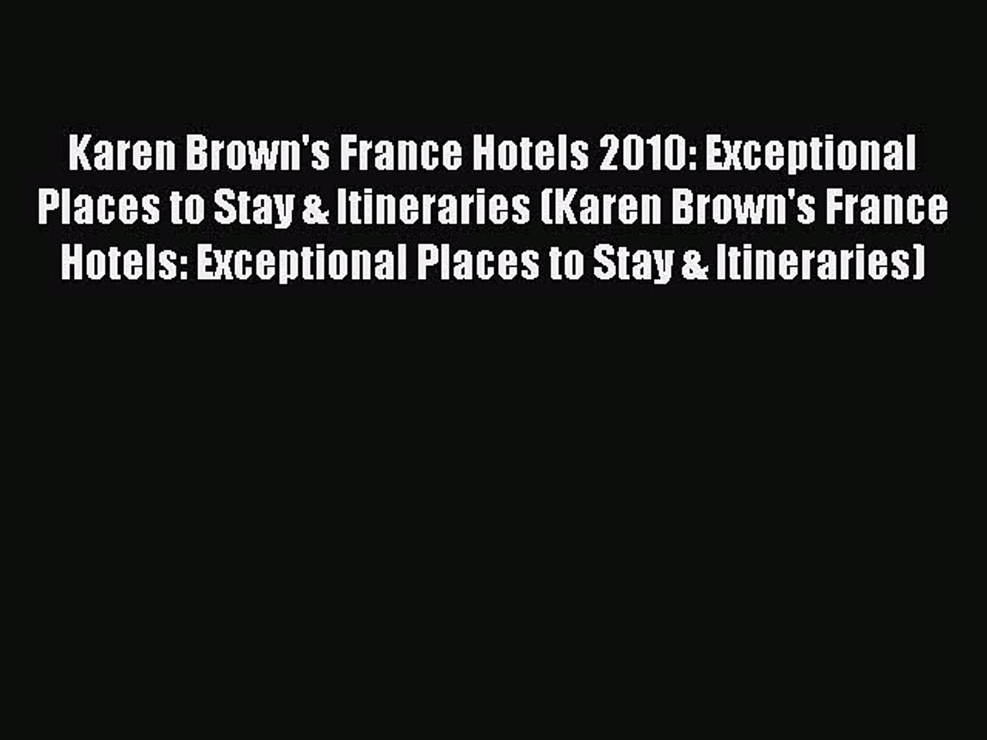 Download Karen Brown's France Hotels 2010: Exceptional Places to Stay & Itineraries (Karen