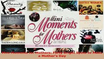 PDF  Mini Moments for Mothers Forty Bright Spots to Make a Mothers Day Download Full Ebook