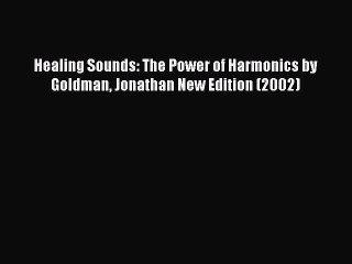 [PDF] Healing Sounds: The Power of Harmonics by Goldman Jonathan New Edition (2002) [Read]