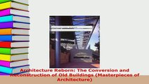 Download  Architecture Reborn The Conversion and Reconstruction of Old Buildings Masterpieces of PDF Online
