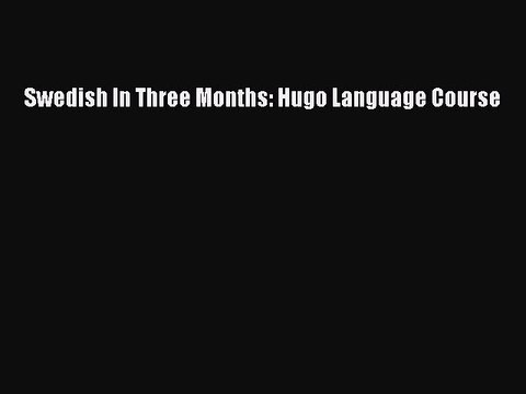 Swedish in Three Months