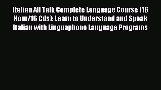 Download Italian All Talk Complete Language Course (16 Hour/16 Cds): Learn to Understand and