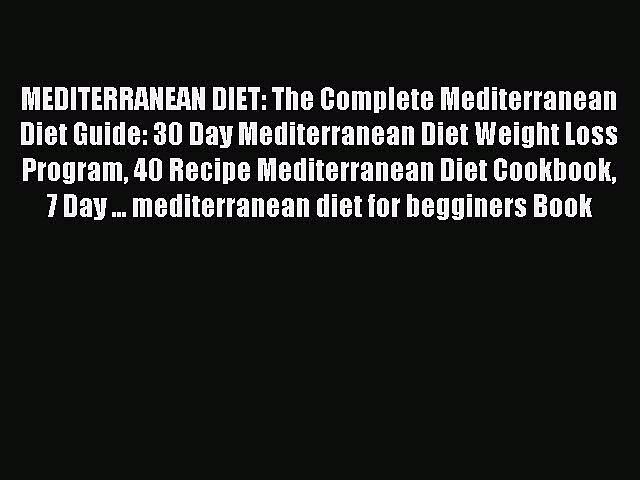 Read MEDITERRANEAN DIET: The Complete Mediterranean Diet Guide: 30 Day Mediterranean Diet Weight