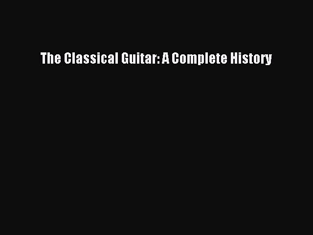 Download The Classical Guitar: A Complete History PDF Free