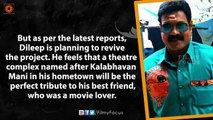 Dileep's Tribute To Kalabhavan Mani-  Planning To Give Mani's Name  to His Theatre Complex.
