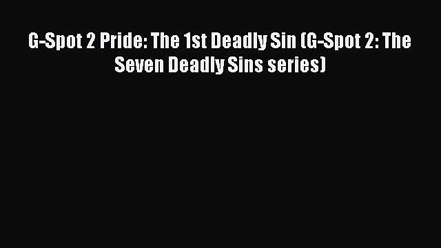 Read G-Spot 2 Pride: The 1st Deadly Sin (G-Spot 2: The Seven Deadly Sins series) PDF Online
