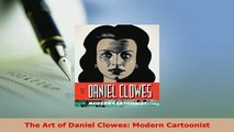 Download  The Art of Daniel Clowes Modern Cartoonist Download Full Ebook