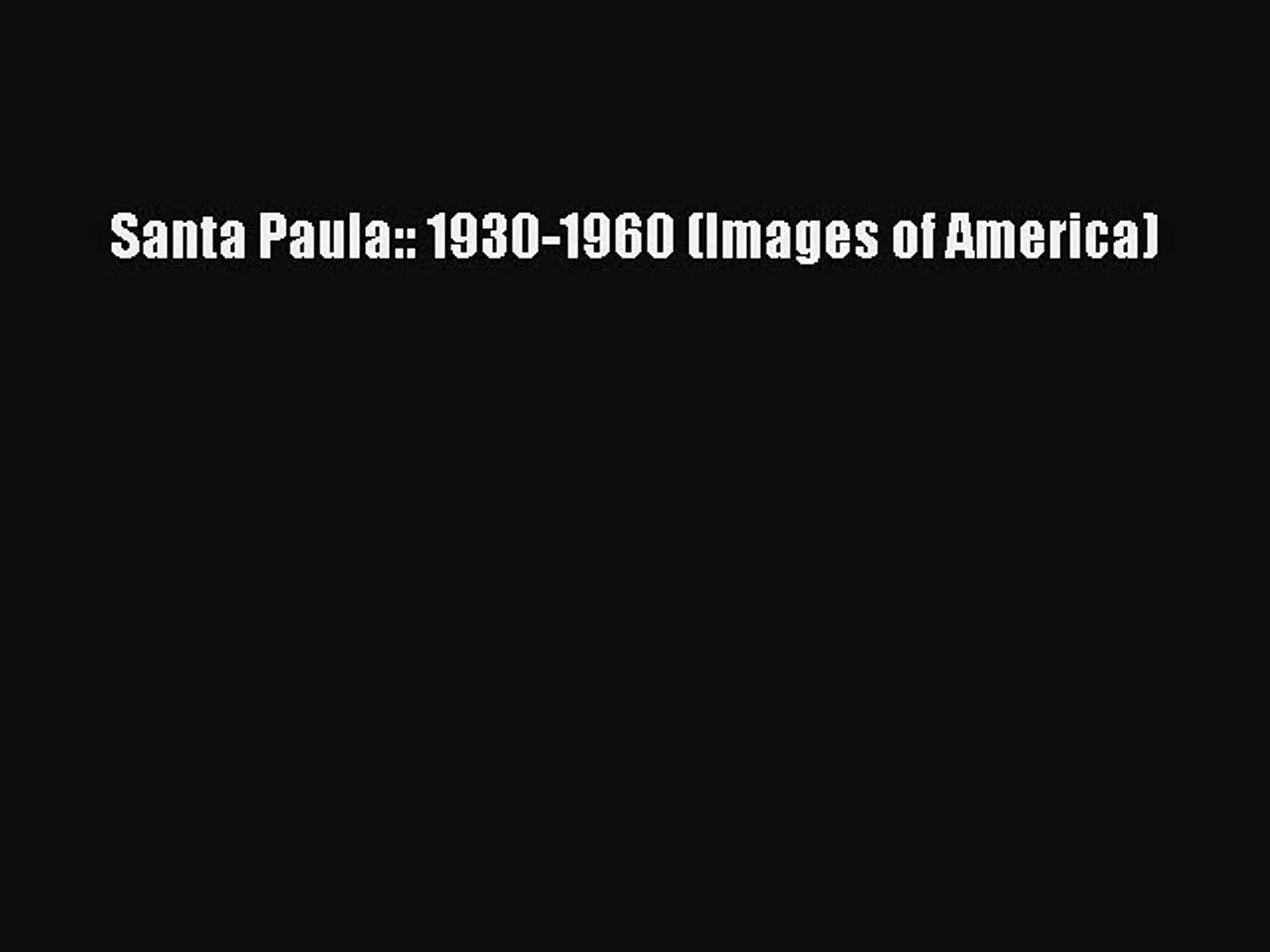 Santa Paula: 1930-1960 (Images of America)