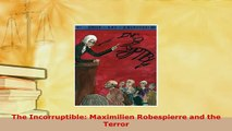 Download  The Incorruptible Maximilien Robespierre and the Terror PDF Online