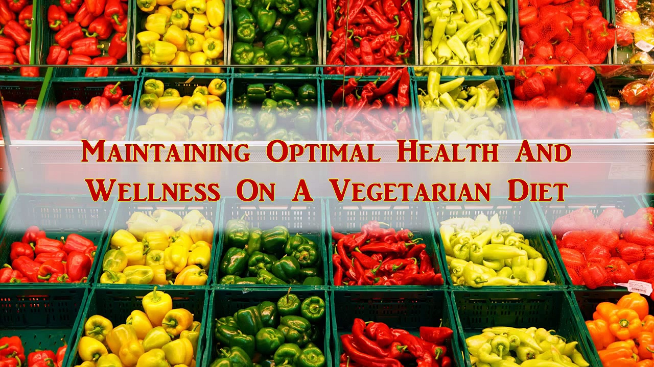 Maintaining Health And Wellness On A Vegetarian Diet