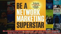 Be a Network Marketing Superstar The One Book You Need to Make More Money Than You Ever