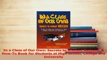 PDF  In a Class of Our Own Secrets to Student Success A HowTo Book for Students at High Read Online