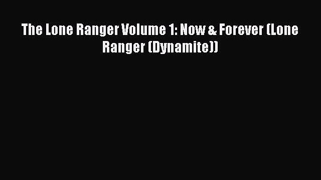 Download The Lone Ranger Volume 1: Now & Forever (Lone Ranger (Dynamite)) Ebook Online