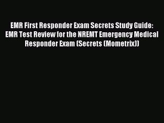 Read EMR First Responder Exam Secrets Study Guide: EMR Test Review for the NREMT Emergency