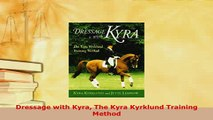 Download  Dressage with Kyra The Kyra Kyrklund Training Method Read Online