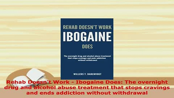 PDF  Rehab Doesnt Work  Ibogaine Does The overnight drug and alcohol abuse treatment that Read Full Ebook