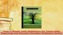 PDF  Keep It Simple Daily Meditations For TwelveStep Beginnings And Renewal Hazelden Free Books