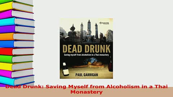 PDF  Dead Drunk Saving Myself from Alcoholism in a Thai Monastery Read Full Ebook
