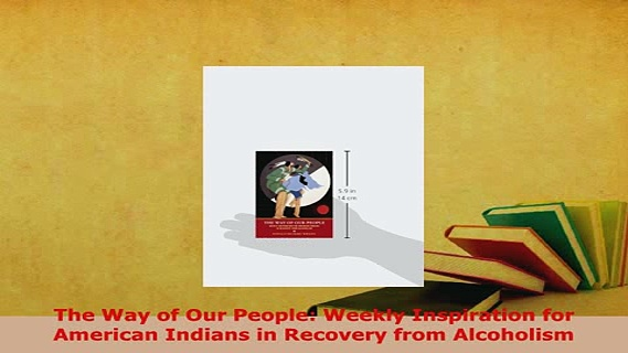 Download  The Way of Our People Weekly Inspiration for American Indians in Recovery from Alcoholism PDF Full Ebook