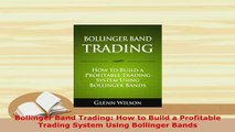 Download  Bollinger Band Trading How to Build a Profitable Trading System Using Bollinger Bands Read Full Ebook
