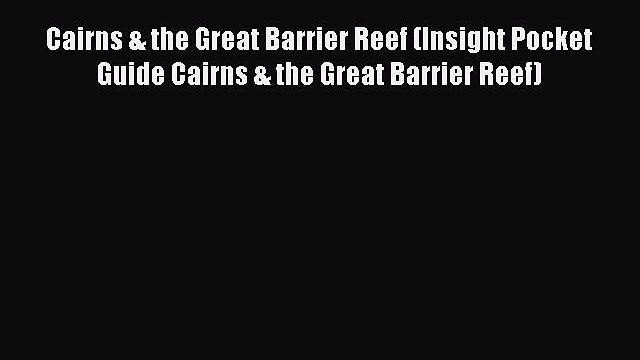 Read Cairns & the Great Barrier Reef (Insight Pocket Guide Cairns & the Great Barrier Reef)