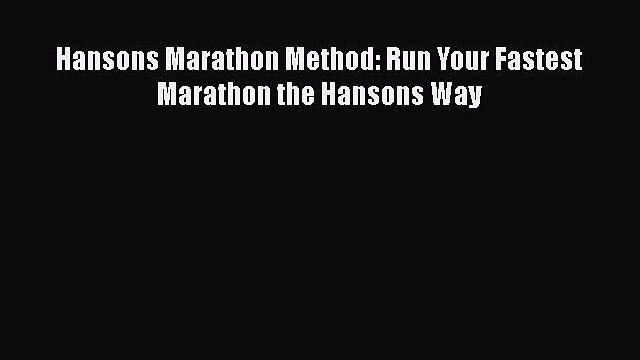 PDF Hansons Marathon Method: Run Your Fastest Marathon the Hansons Way  Read Online