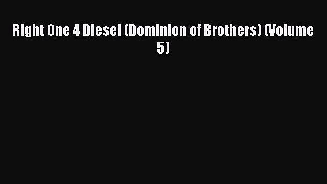 (PDF Download ) Right One 4 Diesel (Dominion of Brothers) (Volume 5) [ read]   Complete Ebook
