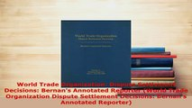 Download  World Trade Organization Dispute Settlement Decisions Bernans Annotated Reporter World Free Books
