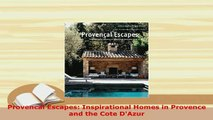 Download  Provencal Escapes Inspirational Homes in Provence and the Cote DAzur Free Books
