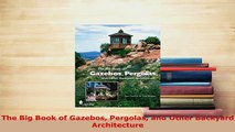 Download  The Big Book of Gazebos Pergolas and Other Backyard Architecture Read Online