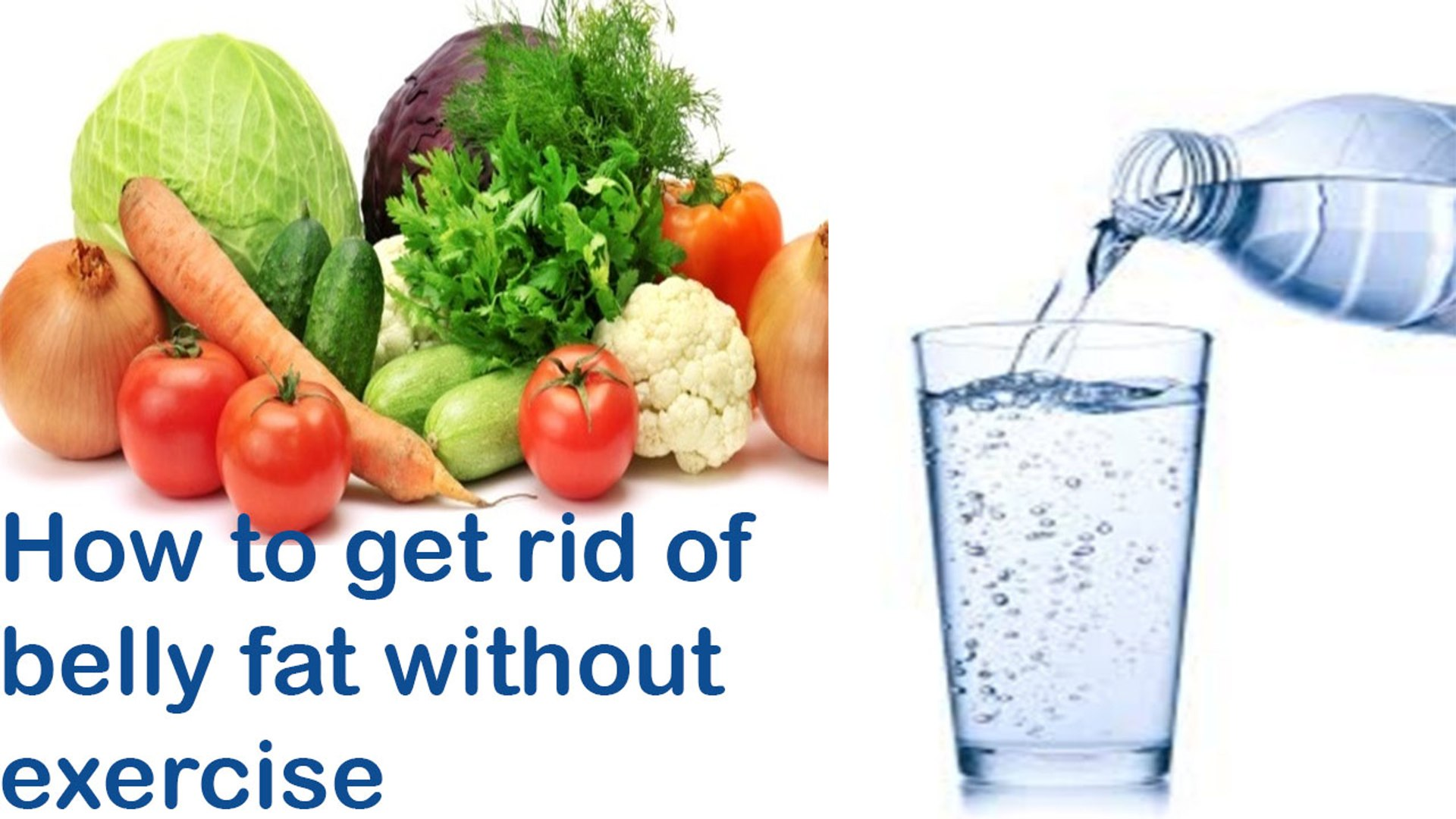 How To Get Rid Of Belly Fat Without Exercise How To Get Rid Of Belly Fat Fast And Easily