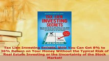 Download  Tax Lien Investing Secrets How You Can Get 8 to 36 Return on Your Money Without the Free Books