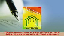 Download  Flipping Houses How To Make Millions Buying  Selling Homes Make A Profit Flipping Download Full Ebook