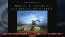 Adobe Photoshop Master Class Maggie Taylors Landscape of Dreams