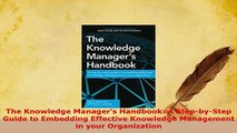 Download  The Knowledge Managers Handbook A StepbyStep Guide to Embedding Effective Knowledge Download Online