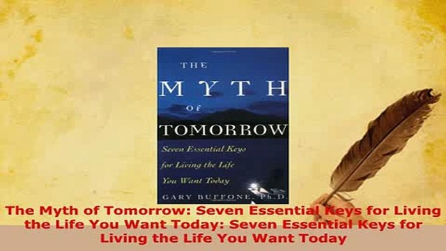 PDF  The Myth of Tomorrow Seven Essential Keys for Living the Life You Want Today Seven Read Full Ebook