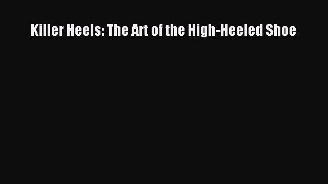 Download Killer Heels: The Art of the High-Heeled Shoe PDF