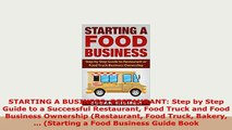 PDF  STARTING A BUSINESS RESTAURANT Step by Step Guide to a Successful Restaurant Food Truck Download Full Ebook