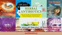 Herbal Antibiotics How to Use the 15 Amazing Natural Herbal Antibiotics and Antivirals