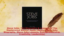 Download  Steve Jobs The Biography  Lessons Of The Mastermind Behind Apple Apple Steve Jobs PDF Full Ebook