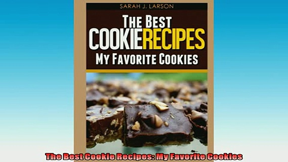 EBOOK ONLINE  The Best Cookie Recipes My Favorite Cookies READ ONLINE