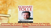 Download  Eckhart Tolle 50 Best Quotes Teachings And Secrets To Success By Eckhart Tolle The Power Download Full Ebook