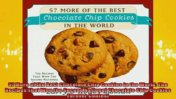 FREE DOWNLOAD  57 More of the Best Chocolate Chip Cookies in the World The Recipes That Won the Second READ ONLINE