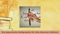 PDF  Die japanische Kalligraphie für Alle German Edition Download Full Ebook