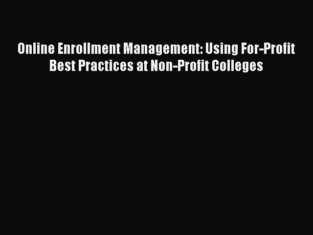 Download Online Enrollment Management: Using For-Profit Best Practices at Non-Profit Colleges