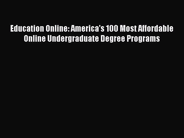 Download Education Online: America's 100 Most Affordable Online Undergraduate Degree Programs