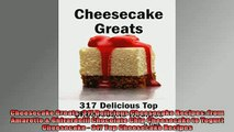 Free PDF Downlaod  Cheesecake Greats 317 Delicious Cheesecake Recipes from Amaretto  Ghirardelli Chocolate  FREE BOOOK ONLINE